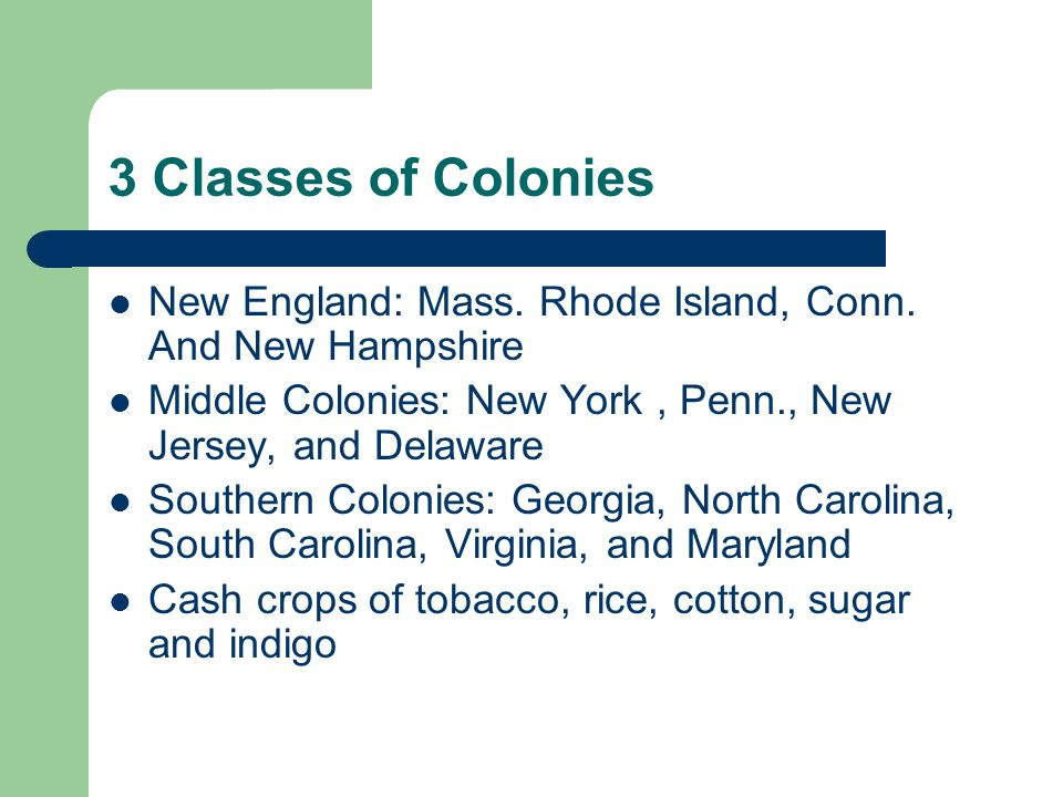 3 Classes of Colonies New England: Mass. Rhode Island, Conn.