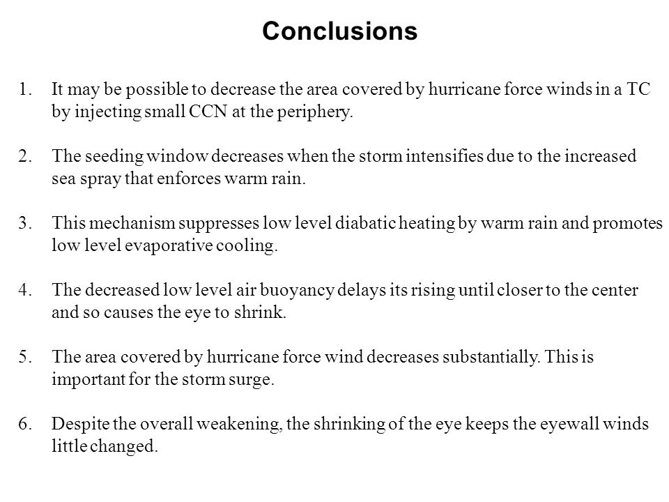 Conclusions 1.It may be possible to decrease the area covered by hurricane force winds in a TC by injecting small CCN at the periphery.
