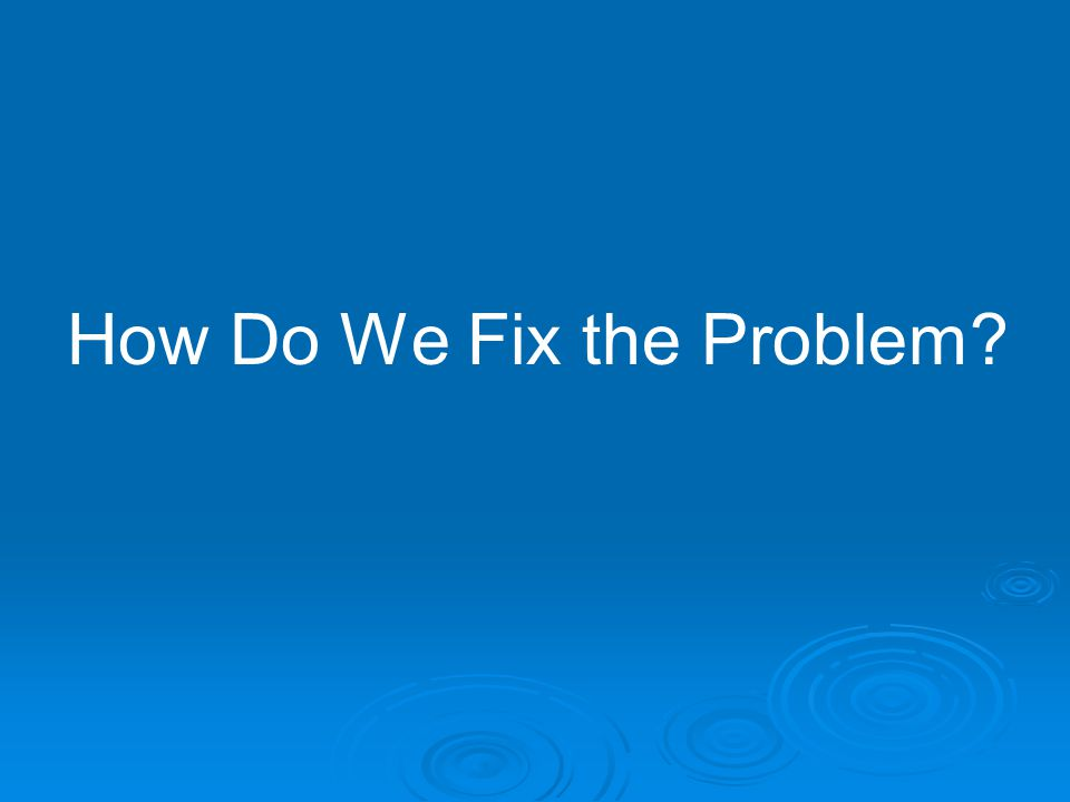 How Do We Fix the Problem?
