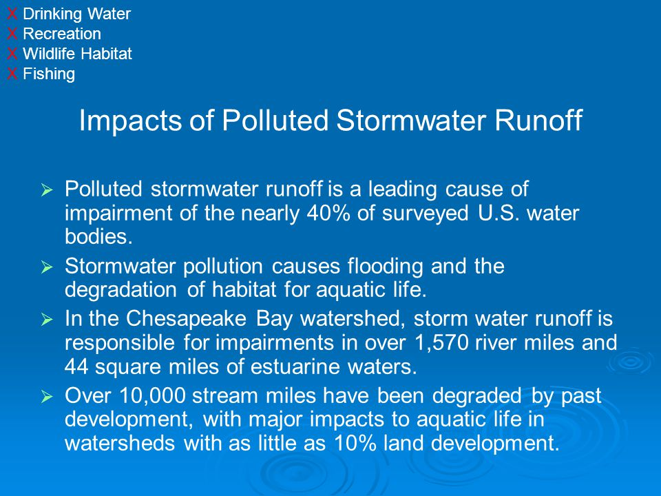 Impacts of Polluted Stormwater Runoff   Polluted stormwater runoff is a leading cause of impairment of the nearly 40% of surveyed U.S.