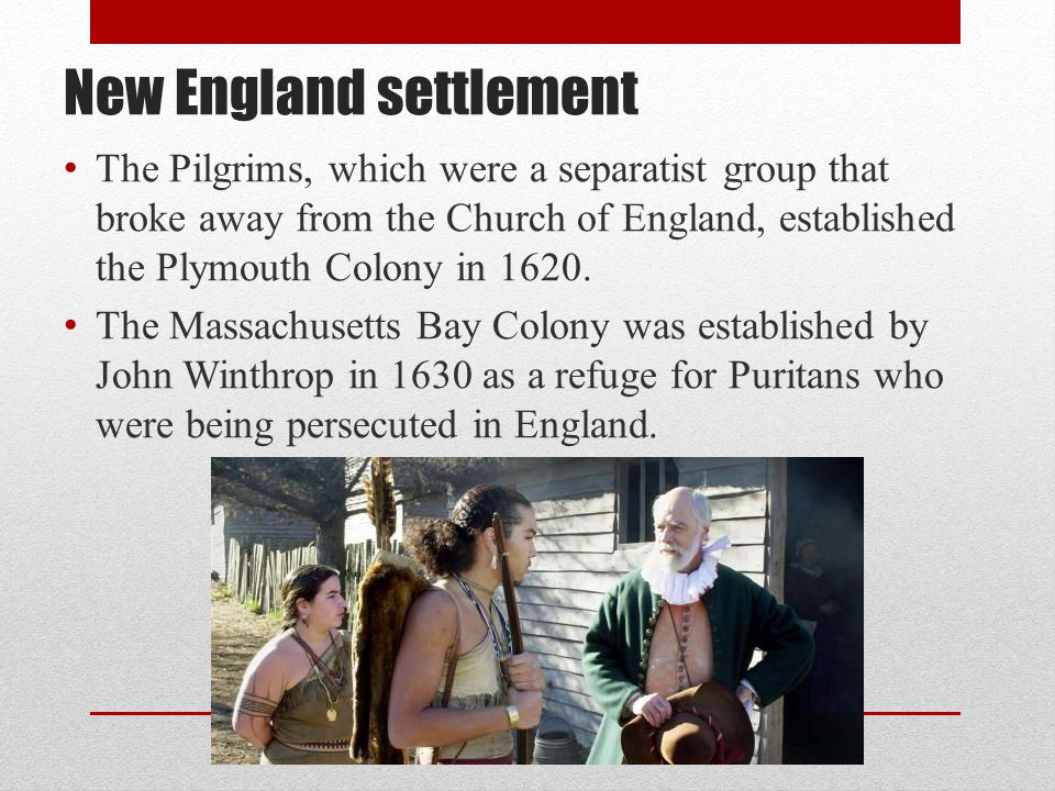 New England settlement The Pilgrims, which were a separatist group that broke away from the Church of England, established the Plymouth Colony in 1620