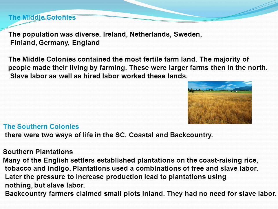 The Middle Colonies The population was diverse. Ireland, Netherlands, Sweden, Finland, Germany, England The Middle Colonies contained the most fertile