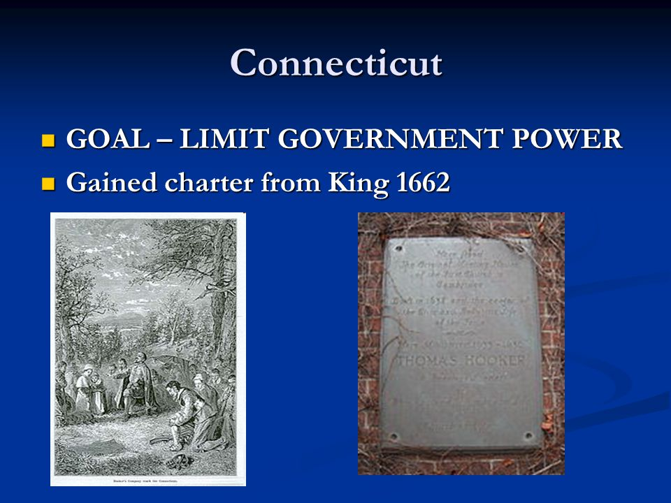 Connecticut GOAL – LIMIT GOVERNMENT POWER GOAL – LIMIT GOVERNMENT POWER Gained charter from King 1662 Gained charter from King 1662