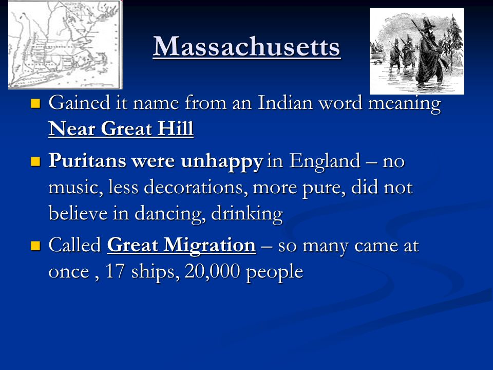 Massachusetts Gained it name from an Indian word meaning Near Great Hill Gained it name from an Indian word meaning Near Great Hill Puritans were unha