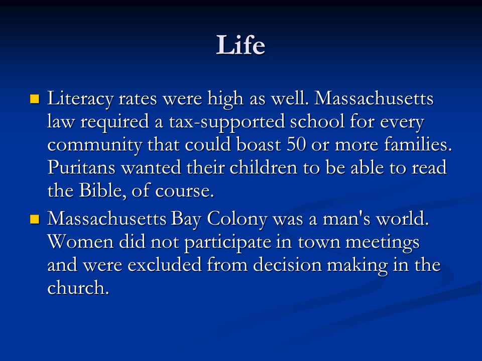 Life Literacy rates were high as well. Massachusetts law required a tax-supported school for every community that could boast 50 or more families. Pur