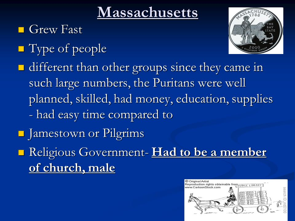 Massachusetts Grew Fast Grew Fast Type of people Type of people different than other groups since they came in such large numbers, the Puritans were w