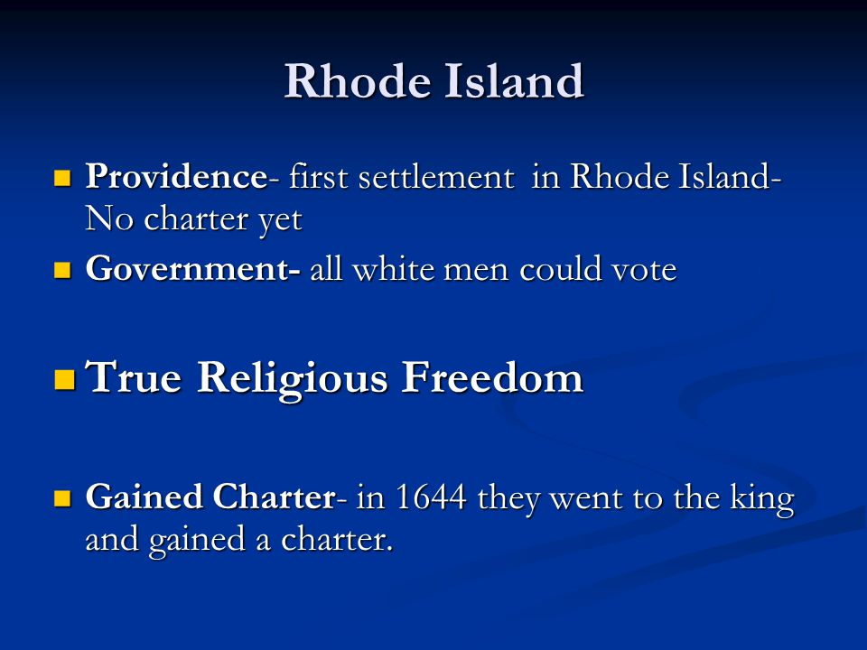 Rhode Island Providence- first settlement in Rhode Island- No charter yet Providence- first settlement in Rhode Island- No charter yet Government- all