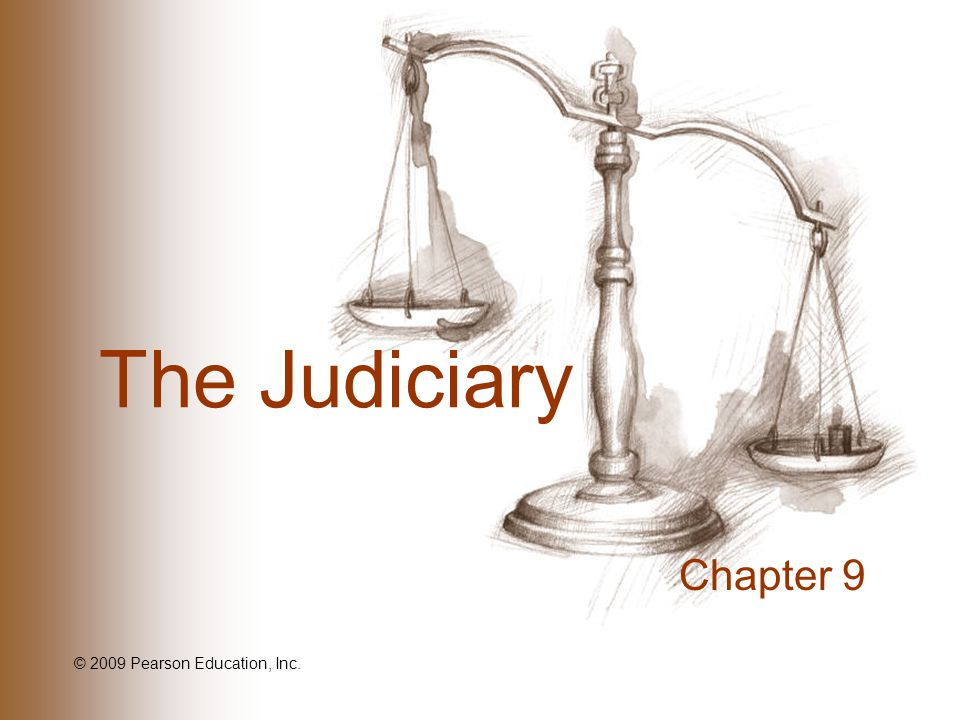 The Judiciary Chapter 9 © 2009 Pearson Education, Inc.