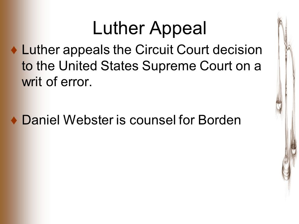 Luther Appeal ♦Luther appeals the Circuit Court decision to the United States Supreme Court on a writ of error.