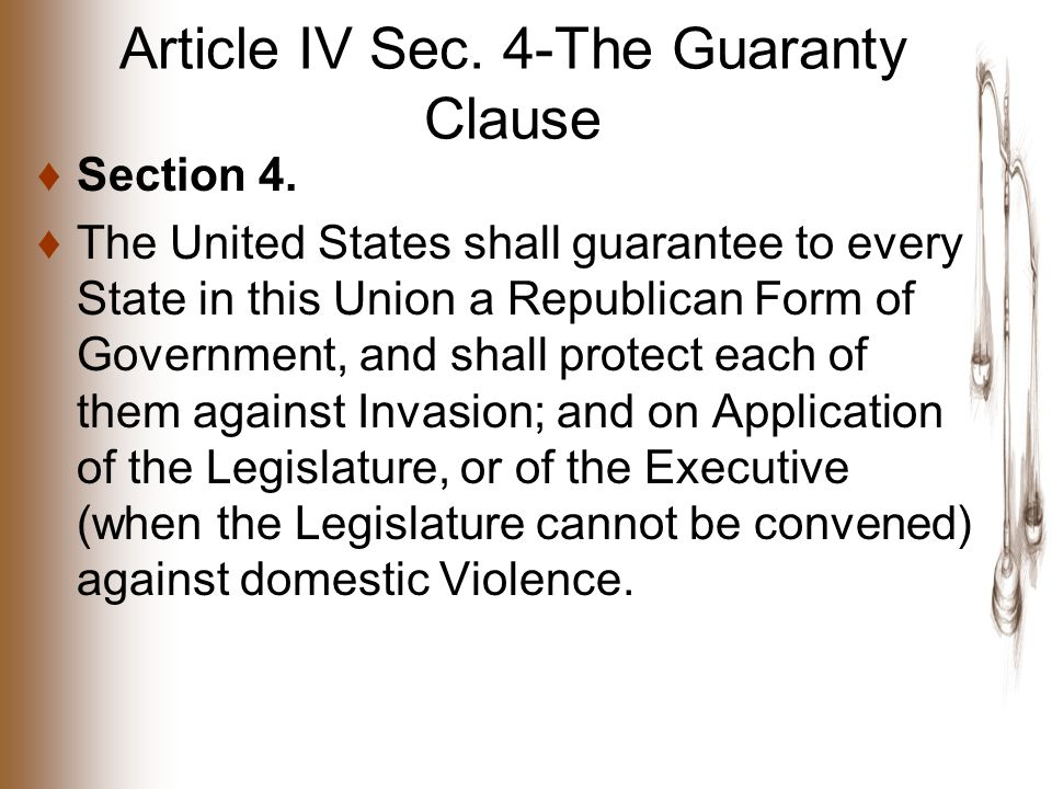 Article IV Sec. 4-The Guaranty Clause ♦Section 4.