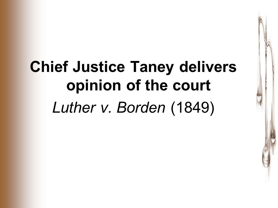 Chief Justice Taney delivers opinion of the court Luther v. Borden (1849)