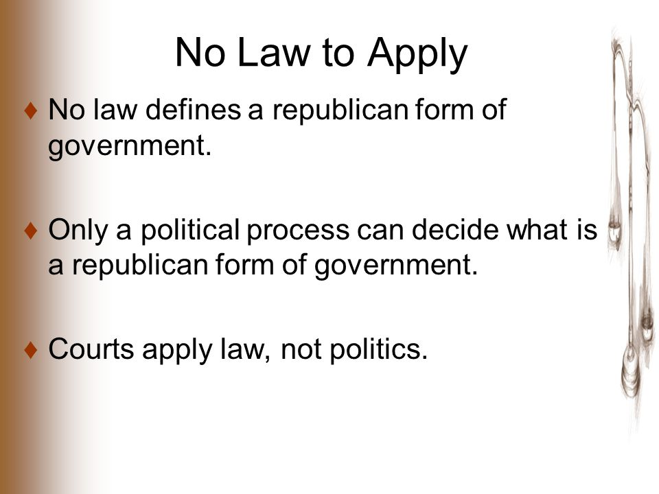 No Law to Apply ♦No law defines a republican form of government.