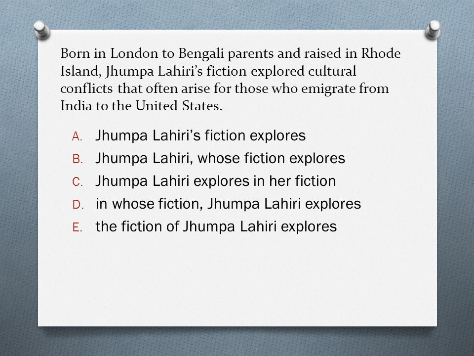 Born in London to Bengali parents and raised in Rhode Island, Jhumpa Lahiri's fiction explored cultural conflicts that often arise for those who emigrate from India to the United States.