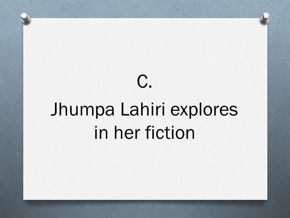 C. Jhumpa Lahiri explores in her fiction