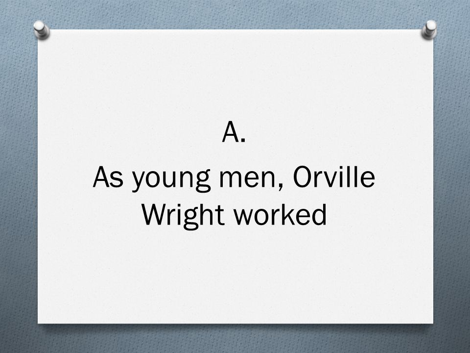 A. As young men, Orville Wright worked
