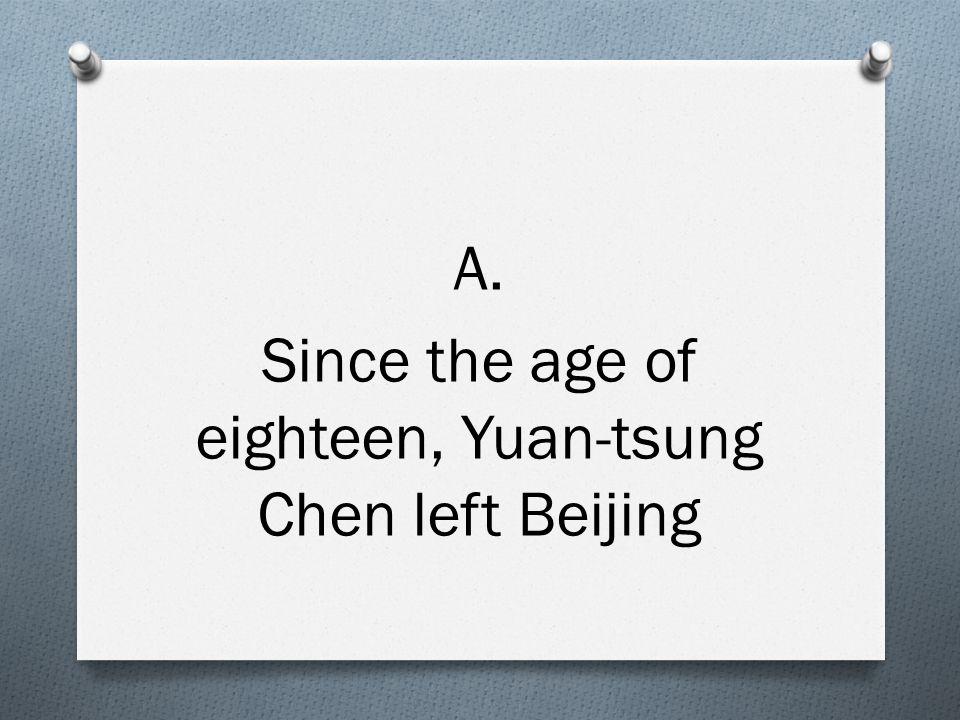 A. Since the age of eighteen, Yuan-tsung Chen left Beijing