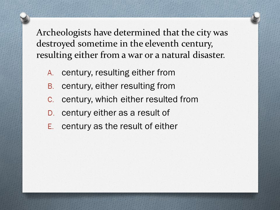 Archeologists have determined that the city was destroyed sometime in the eleventh century, resulting either from a war or a natural disaster. A. cent