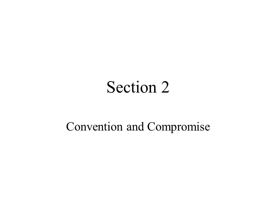 Section 2 Convention and Compromise