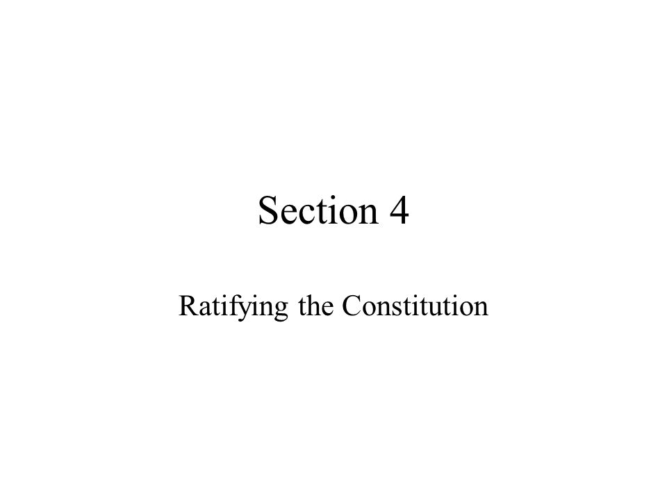 Section 4 Ratifying the Constitution