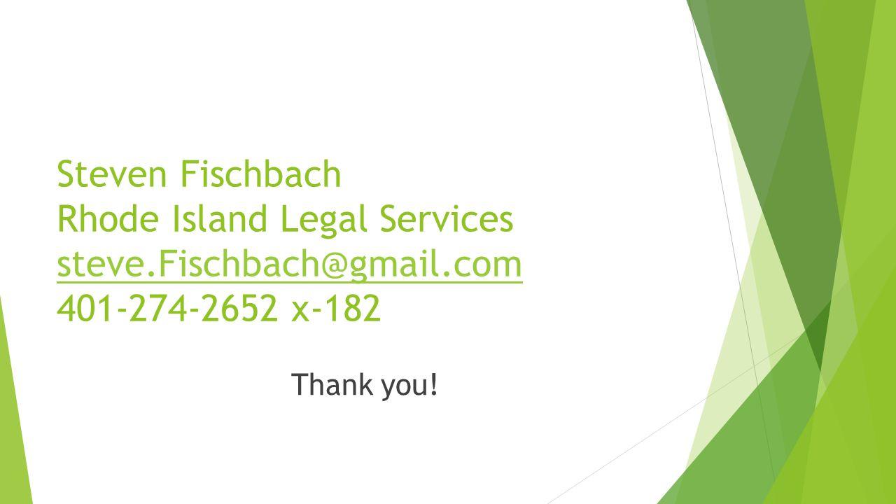 Steven Fischbach Rhode Island Legal Services steve.Fischbach@gmail.com 401-274-2652 x-182 steve.Fischbach@gmail.com Thank you!