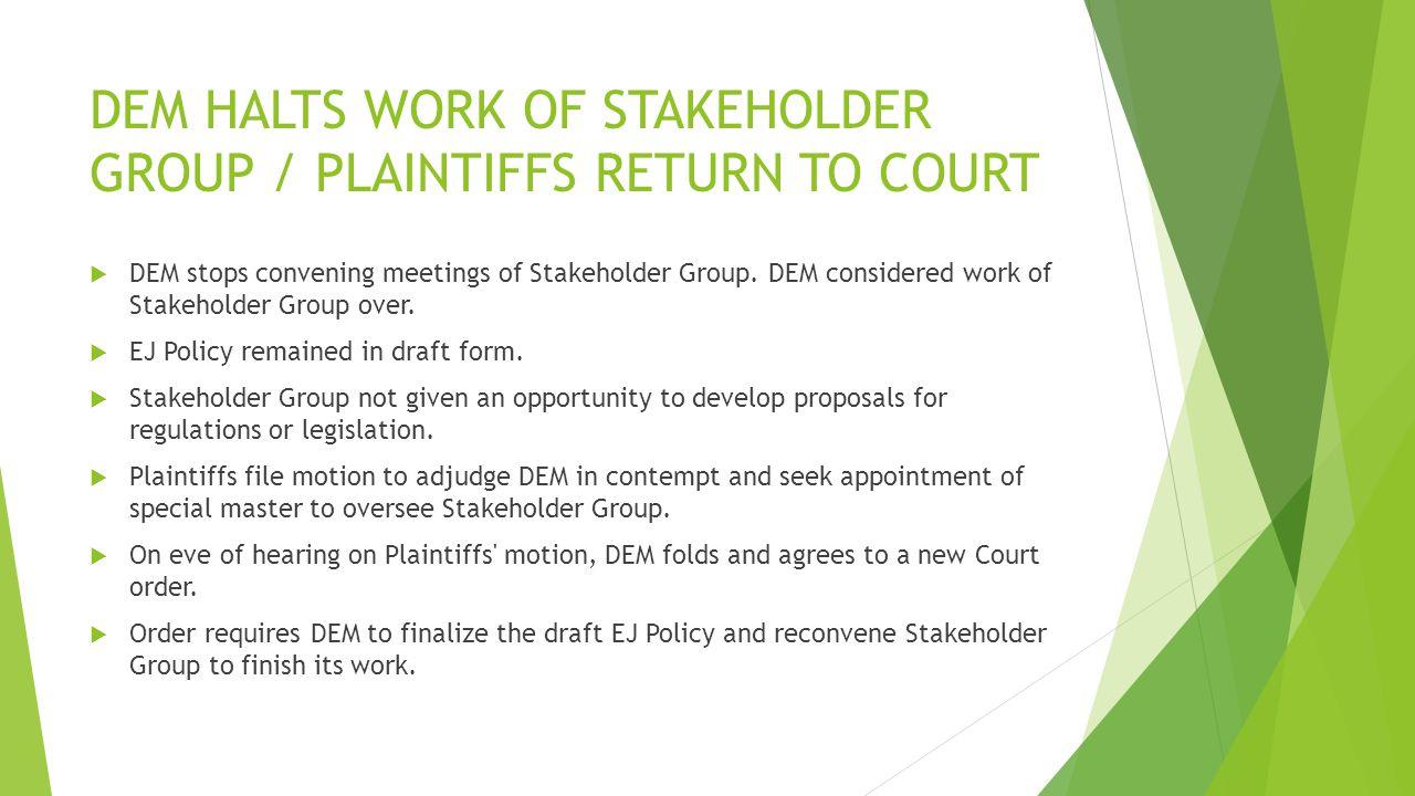 DEM HALTS WORK OF STAKEHOLDER GROUP / PLAINTIFFS RETURN TO COURT  DEM stops convening meetings of Stakeholder Group.