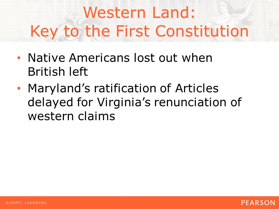 Western Land: Key to the First Constitution Native Americans lost out when British left Maryland's ratification of Articles delayed for Virginia's renunciation of western claims