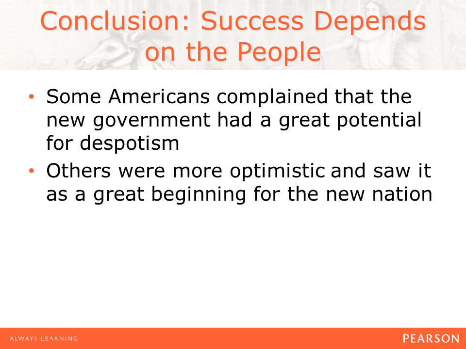 Some Americans complained that the new government had a great potential for despotism Others were more optimistic and saw it as a great beginning for the new nation