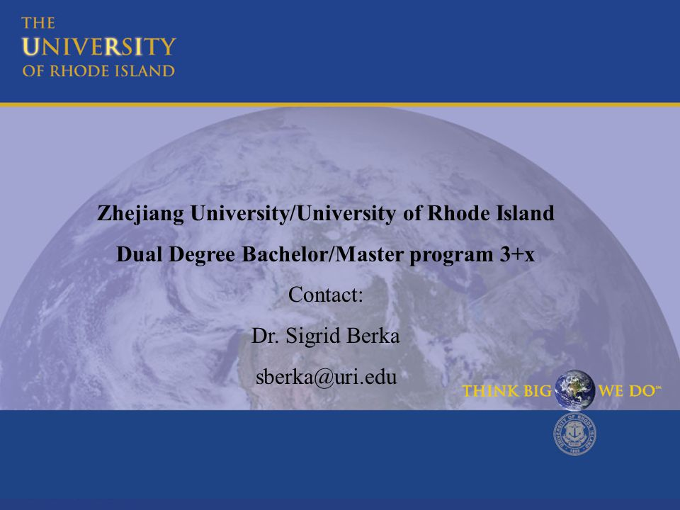 Zhejiang University/University of Rhode Island Dual Degree Bachelor/Master program 3+x Contact: Dr.