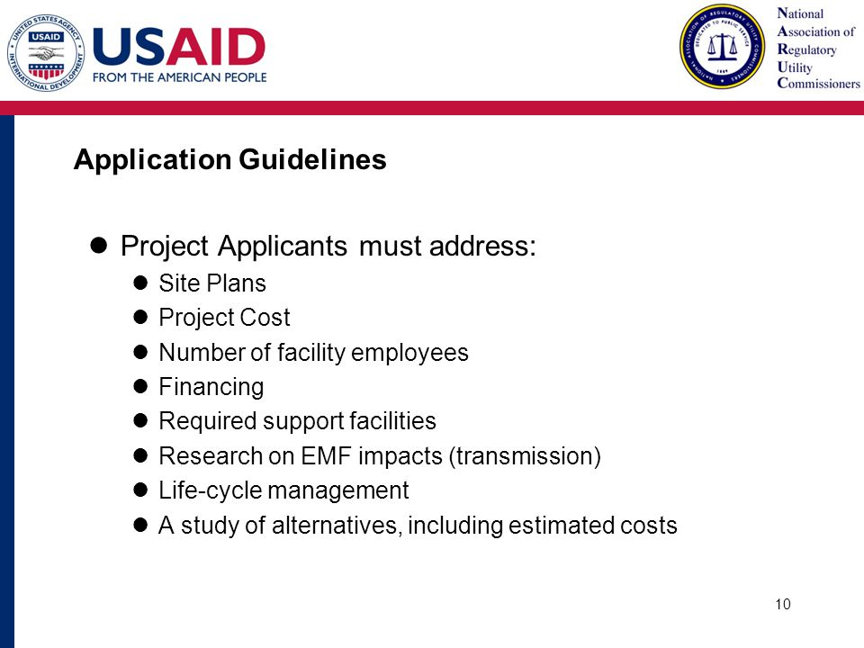 Application Guidelines Project Applicants must address: Site Plans Project Cost Number of facility employees Financing Required support facilities Research on EMF impacts (transmission) Life-cycle management A study of alternatives, including estimated costs 10