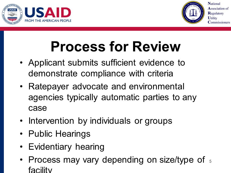 Process for Review Applicant submits sufficient evidence to demonstrate compliance with criteria Ratepayer advocate and environmental agencies typically automatic parties to any case Intervention by individuals or groups Public Hearings Evidentiary hearing Process may vary depending on size/type of facility 5