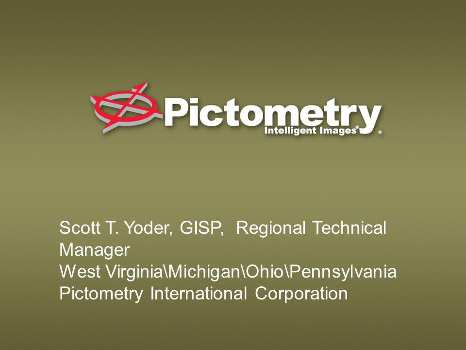 Scott T. Yoder, GISP, Regional Technical Manager West Virginia\Michigan\Ohio\Pennsylvania Pictometry International Corporation