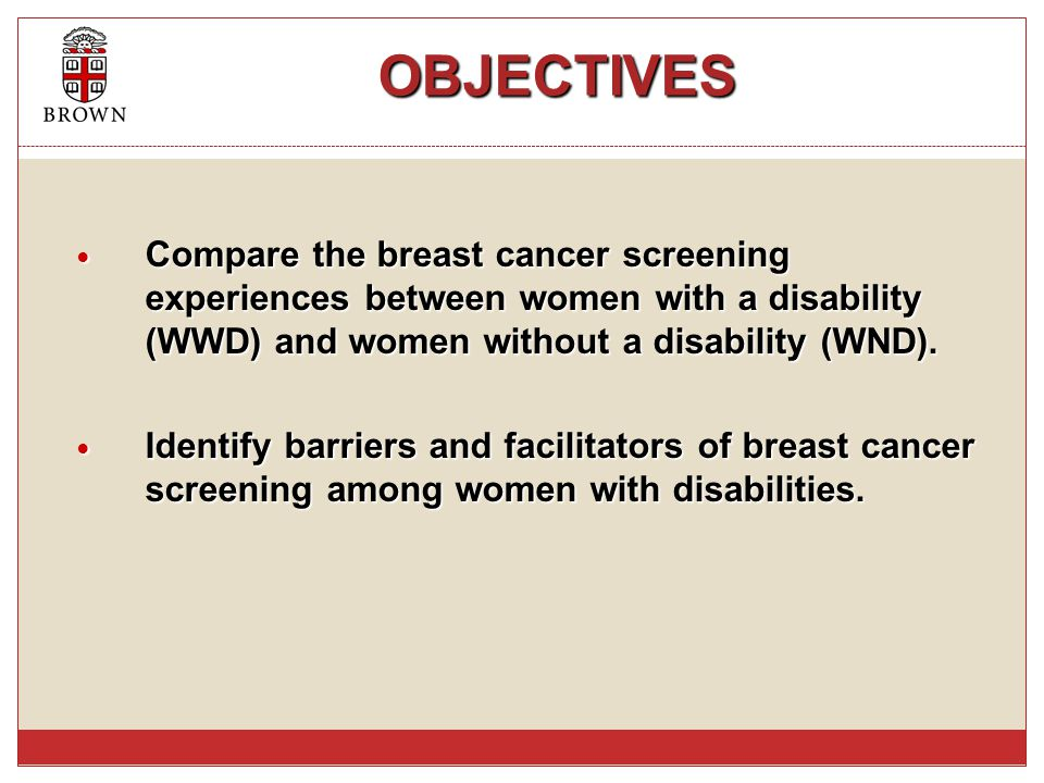 OBJECTIVES OBJECTIVES Compare the breast cancer screening experiences between women with a disability (WWD) and women without a disability (WND).