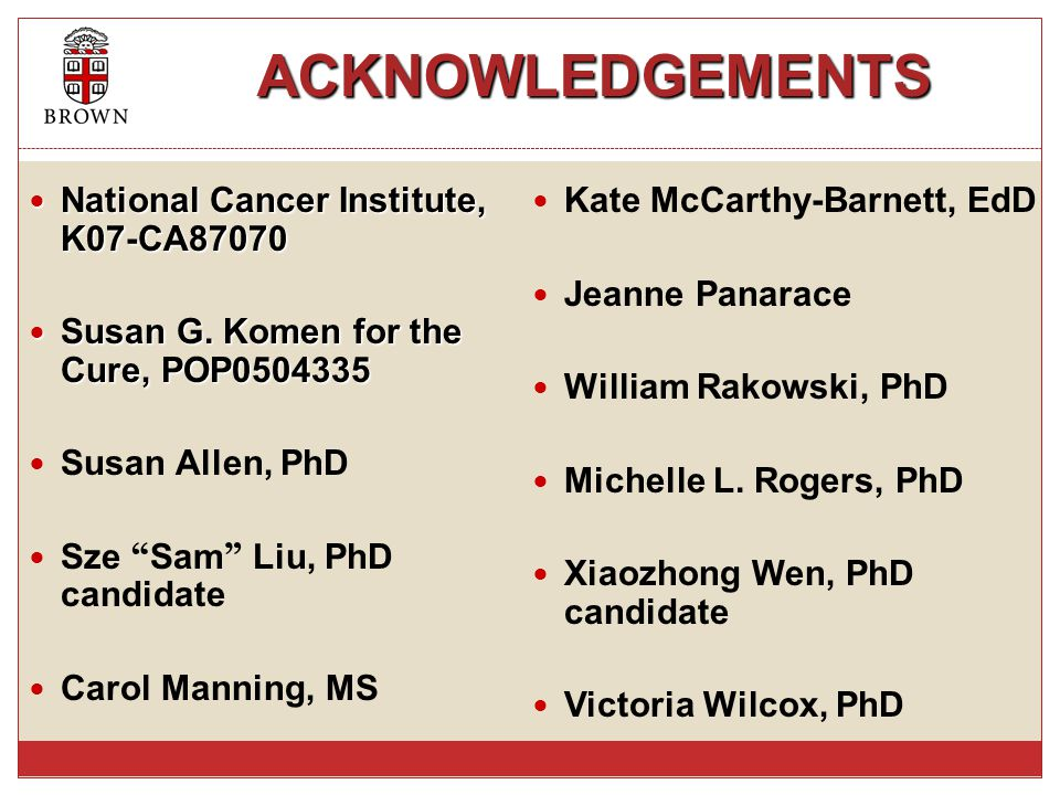 ACKNOWLEDGEMENTS ACKNOWLEDGEMENTS National Cancer Institute, K07-CA87070 National Cancer Institute, K07-CA87070 Susan G. Komen for the Cure, POP050433