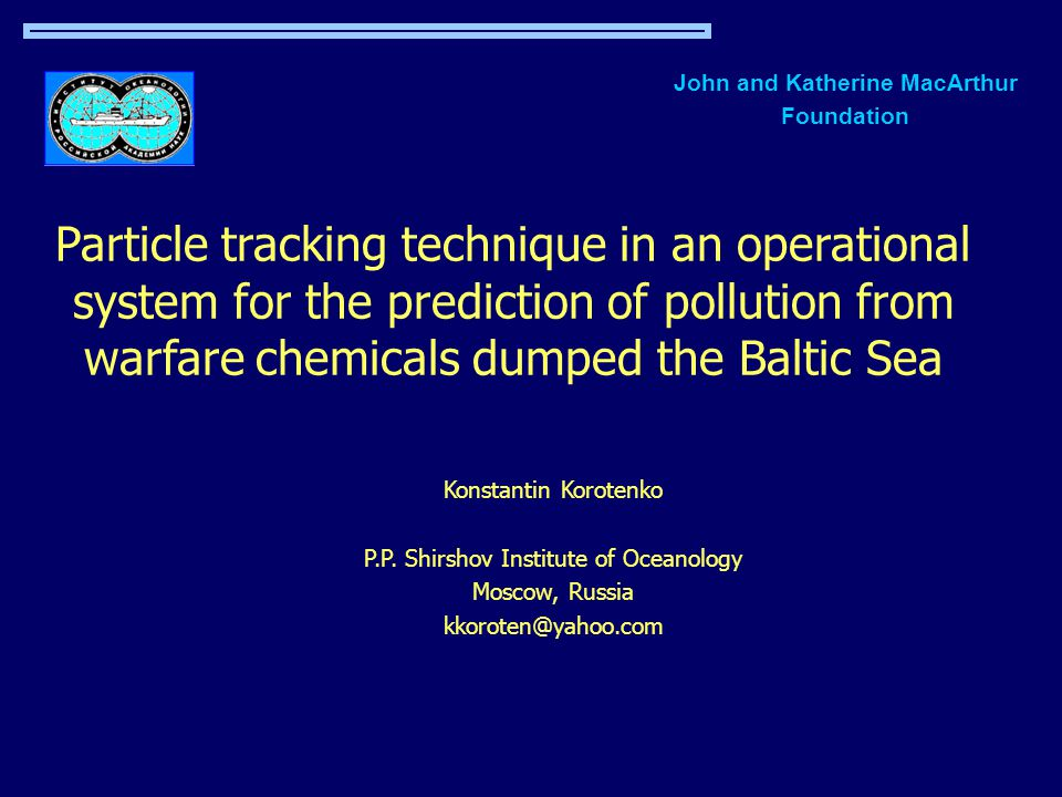 Particle tracking technique in an operational system for the prediction of pollution from warfare chemicals dumped the Baltic Sea Konstantin Korotenko P.P.