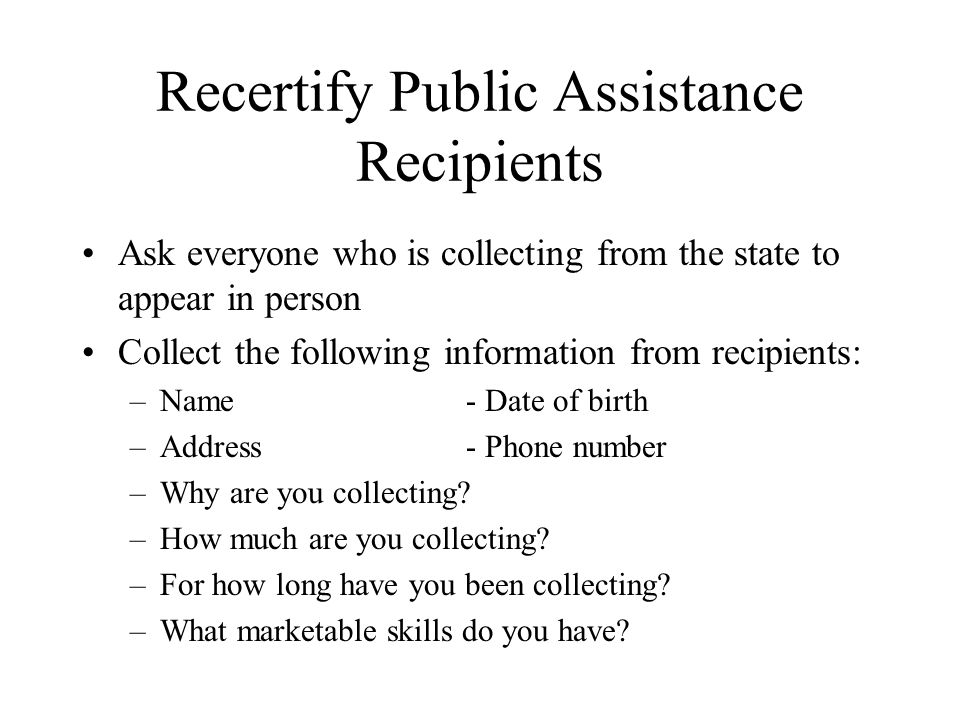 Benefits to Re-certification Removal of duplicate checks for persons Reduction in case load –Result of people not showing up or duplicates Database of Rhode Islanders in need Observe trends within our state population.