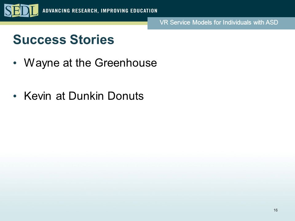 VR Service Models for Individuals with ASD Success Stories Wayne at the Greenhouse Kevin at Dunkin Donuts 16