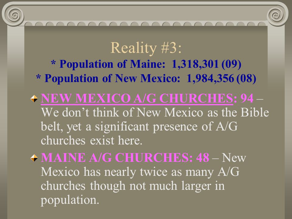 Reality #2: * Population of New Hampshire: 1,324,575 (09) * Population of Hawaii: 1,288,198 (08) HAWAII A/G CHURCHES: 76 – We call those who go to Hawaii to plant churches Missionaries. (albeit lucky ones!) NEW HAMPSHIRE A/G CHURCHES: 36 – What do we call those who go to New Hampshire