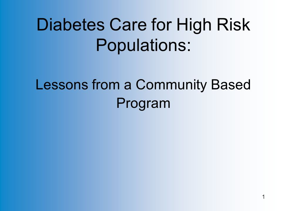 1 Diabetes Care for High Risk Populations: Lessons from a Community Based Program