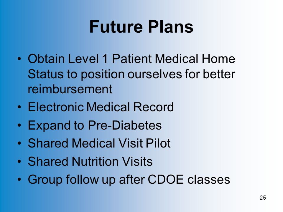 25 Future Plans Obtain Level 1 Patient Medical Home Status to position ourselves for better reimbursement Electronic Medical Record Expand to Pre-Diabetes Shared Medical Visit Pilot Shared Nutrition Visits Group follow up after CDOE classes