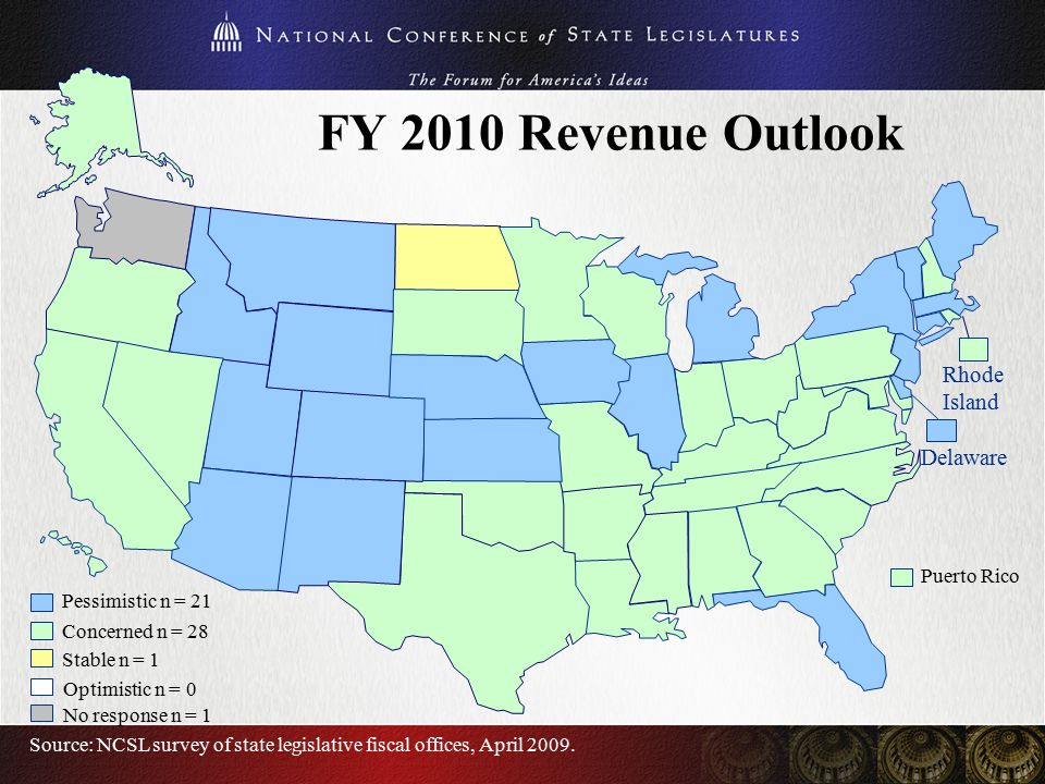 FY 2010 Revenue Outlook Rhode Island Delaware Source: NCSL survey of state legislative fiscal offices, April 2009. Stable n = 1 Concerned n = 28 Pessi