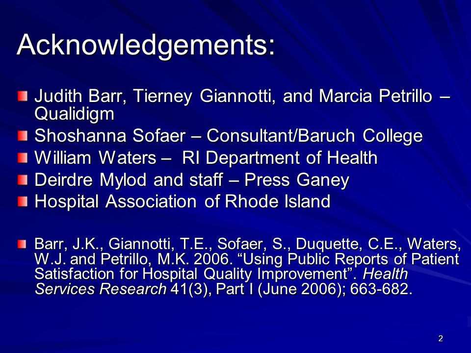 2 Acknowledgements: Judith Barr, Tierney Giannotti, and Marcia Petrillo – Qualidigm Shoshanna Sofaer – Consultant/Baruch College William Waters – RI Department of Health Deirdre Mylod and staff – Press Ganey Hospital Association of Rhode Island Barr, J.K., Giannotti, T.E., Sofaer, S., Duquette, C.E., Waters, W.J.