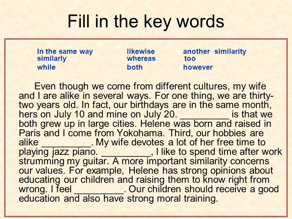 Fill in the key words In the same way likewise another similarity similarly whereas too while both however Even though we come from different cultures
