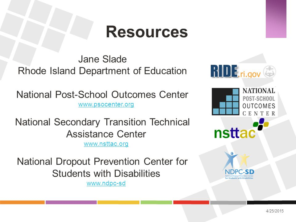 4/25/2015 Resources Jane Slade Rhode Island Department of Education National Post-School Outcomes Center www.psocenter.org National Secondary Transiti