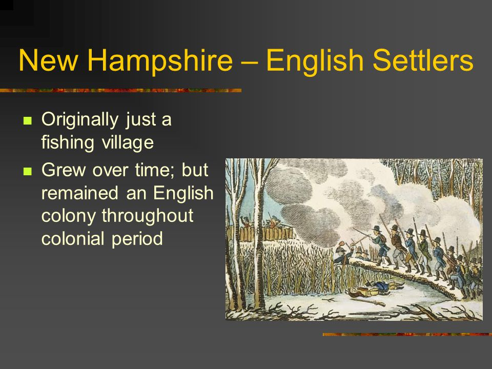 New Hampshire – English Settlers Originally just a fishing village Grew over time; but remained an English colony throughout colonial period