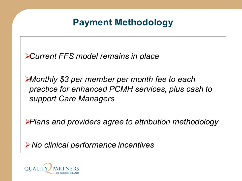 Payment Methodology  Current FFS model remains in place  Monthly $3 per member per month fee to each practice for enhanced PCMH services, plus cash