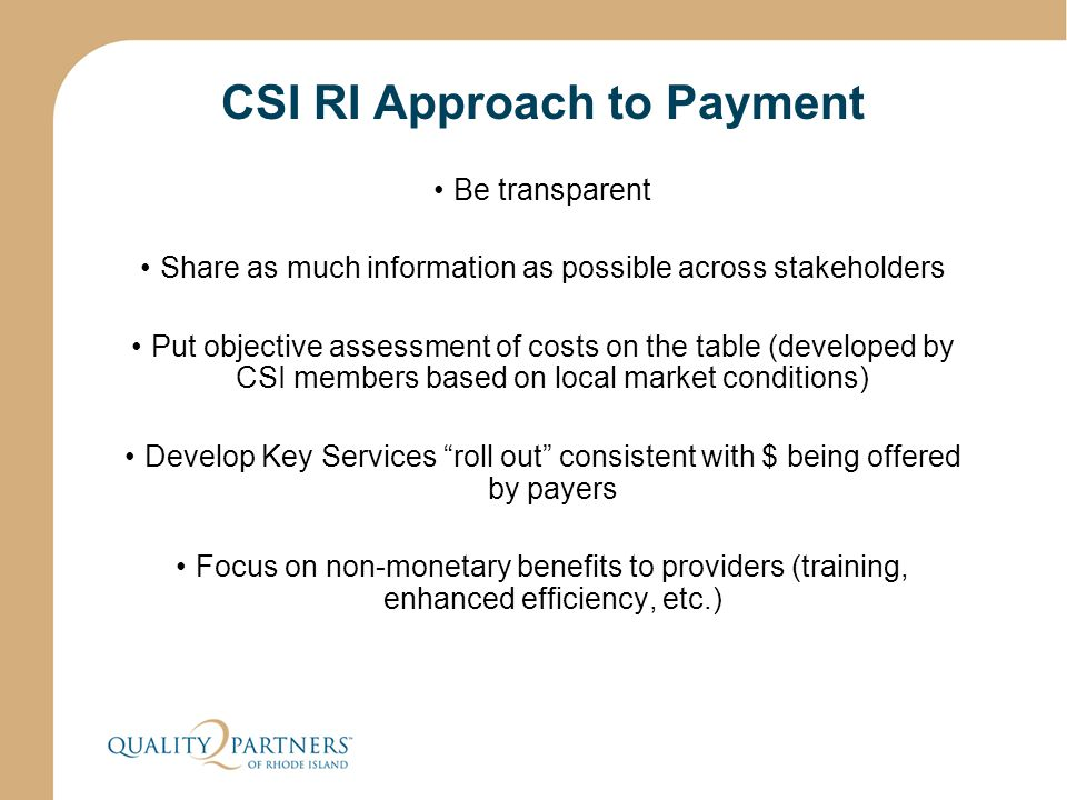 CSI RI Approach to Payment Be transparent Share as much information as possible across stakeholders Put objective assessment of costs on the table (de
