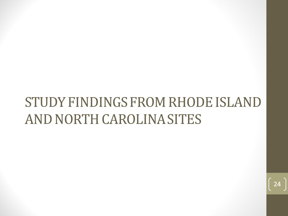 STUDY FINDINGS FROM RHODE ISLAND AND NORTH CAROLINA SITES 24