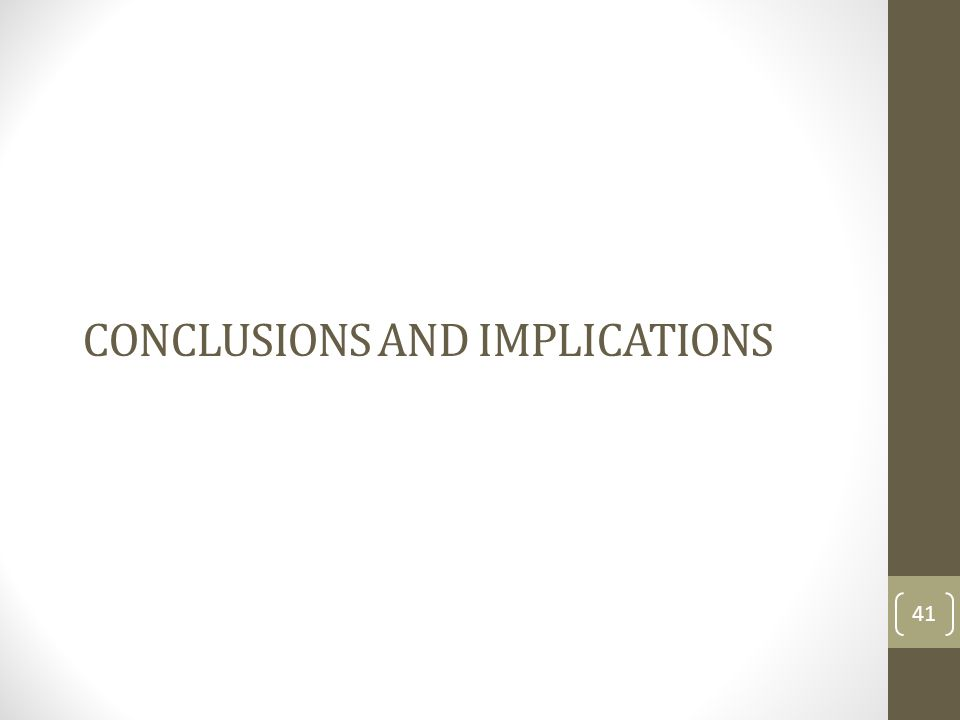 CONCLUSIONS AND IMPLICATIONS 41