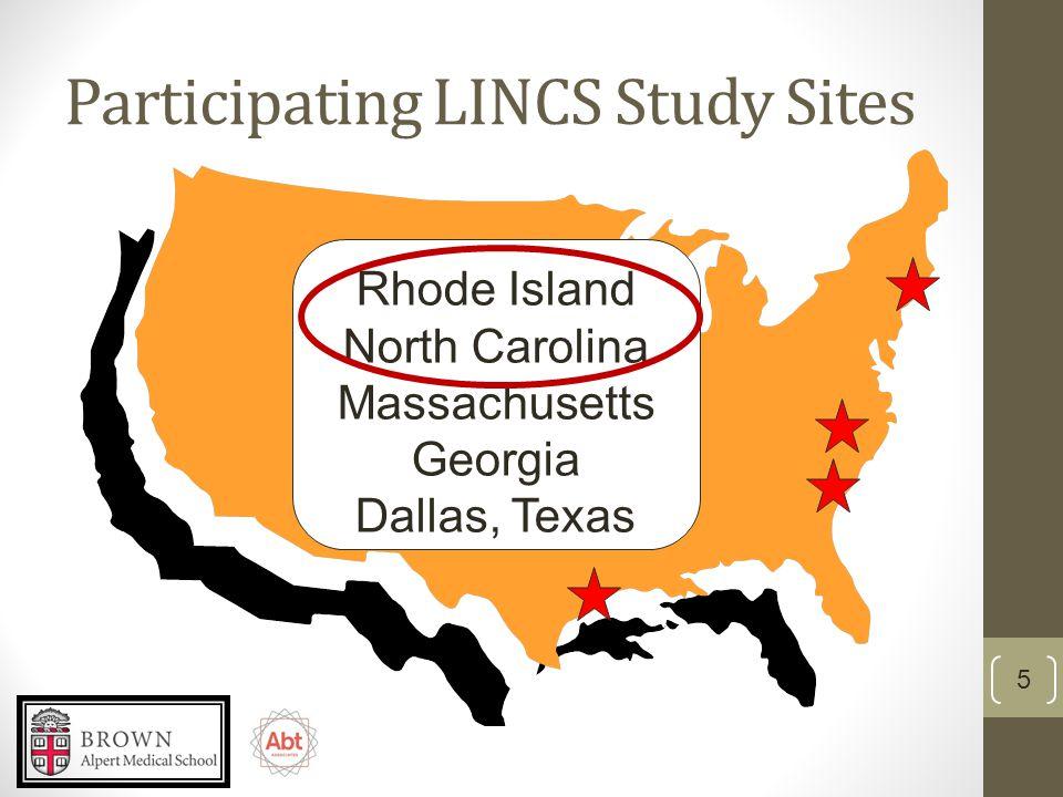 Participating LINCS Study Sites 5 Rhode Island North Carolina Massachusetts Georgia Dallas, Texas