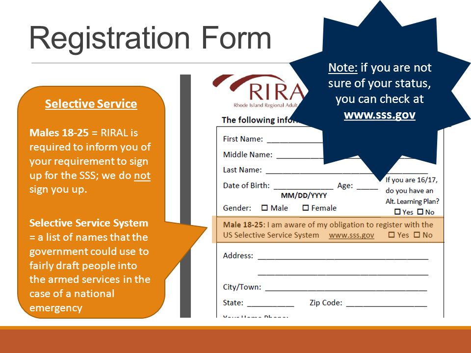 Registration Form Selective Service Males 18-25 = RIRAL is required to inform you of your requirement to sign up for the SSS; we do not sign you up. S